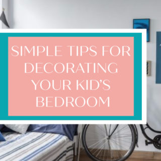 A list of simple tips for decorating your kid's bedroom